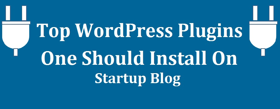 Top Wordpress Plugins one Should Install On Startup Blog
