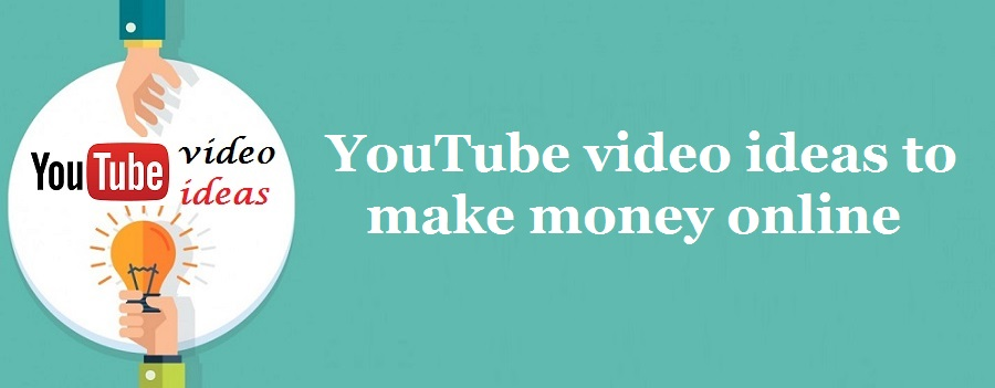Top 10  YouTube video ideas to Make Money Online