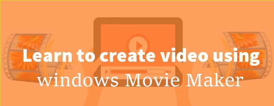 Learn how to create video using windows Movie Maker in  8 steps